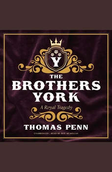 The Brothers York: A Royal Tragedy, Thomas Penn