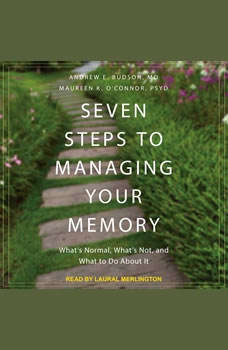 Seven Steps to Managing Your Memory: What's Normal, What's Not, and What to Do About It , MD Budson