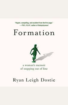 Formation: A Woman's Memoir of Stepping Out of Line A Woman's Memoir of Stepping Out of Line, Ryan Leigh Dostie