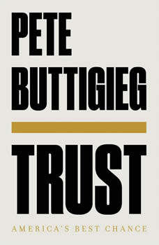 Trust: America's Best Chance, Pete Buttigieg