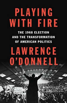 Playing with Fire: The 1968 Election and the Transformation of American Politics The 1968 Election and the Transformation of American Politics, Lawrence O'Donnell