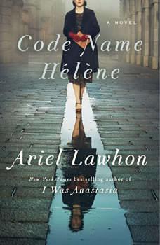 Code Name Helene: A Novel, Ariel Lawhon