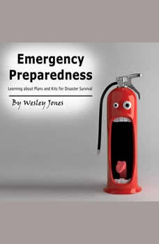 Emergency Preparedness: Learning About Plans and Kits for Disaster Survival, Wesley Jones