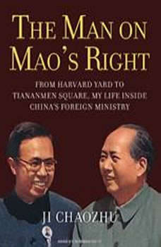 The Man on Mao's Right: From Harvard Yard to Tiananmen Square, My Life Inside China's Foreign Ministry, Ji Chaozhu