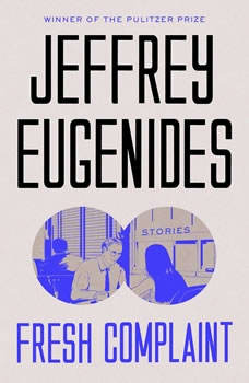 Fresh Complaint: Stories, Jeffrey Eugenides