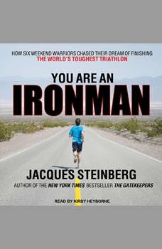 You Are an Ironman: How Six Weekend Warriors Chased Their Dream of Finishing the World's Toughest Triathlon, Jacques Steinberg