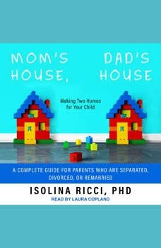 Mom's House, Dad's House: Making Two Homes for Your Child: A complete Guide for Parents Who Are Separated, Divorced, or Remarried, PhD Ricci