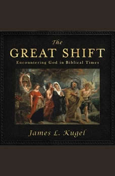 The Great Shift: Encountering God in Biblical Times, James L. Kugel