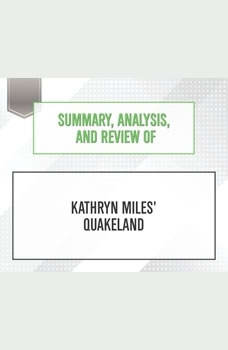 Summary, Analysis, and Review of Kathryn Miles' Quakeland, Start Publishing Notes