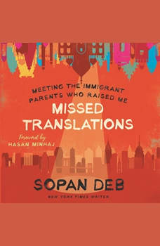 Missed Translations: Meeting the Immigrant Parents Who Raised Me, Sopan Deb