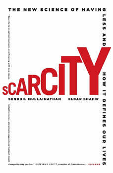 Scarcity: Why Having Too Little Means So Much, Sendhil Mullainathan