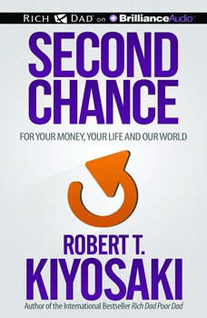 Second Chance: for Your Money, Your Life and Our World, Robert T. Kiyosaki