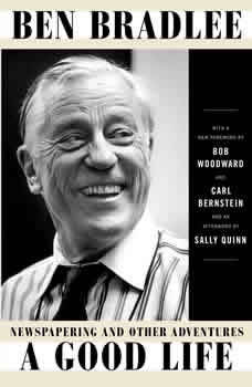 A Good Life: Newspapering and Other Adventures, Ben Bradlee