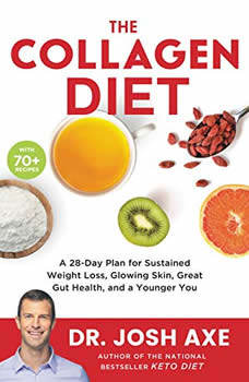 The Collagen Diet: A 28-Day Plan for Sustained Weight Loss, Glowing Skin, Great Gut Health, and a Younger You, Dr. Josh Axe