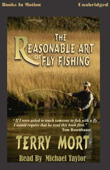 The Reasonable Art of Fly Fishing, Terry Mort