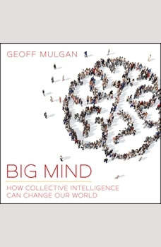 Big Mind: How Collective Intelligence Can Change Our World, Geoff Mulgan