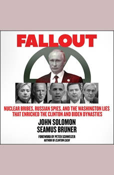 Fallout: Nuclear Bribes, Russian Spies, and the Washington Lies that Enriched the Clinton and Biden Dynasties, Seamus Bruner