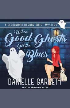 When Good Ghosts Get the Blues, Danielle Garrett