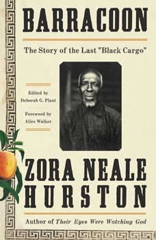 Barracoon: The Story of the Last Black Cargo The Story of the Last Black Cargo, Zora Neale Hurston