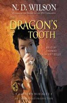 The Dragon's Tooth: Ashtown Burials #1, N. D. Wilson