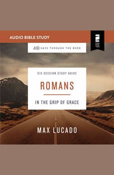 Romans: Audio Bible Studies: In the Grip of Grace, Max Lucado