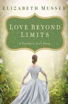 Love Beyond Limits: A Southern Love Story, Elizabeth Musser