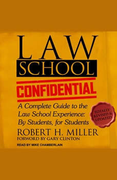 Law School Confidential: A Complete Guide to the Law School Experience: By Students, for Students, Robert H. Miller