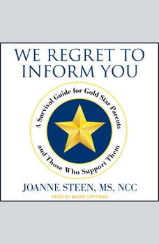 We Regret to Inform You: A Survival Guide for Gold Star Parents and Those Who Support Them, MS Steen