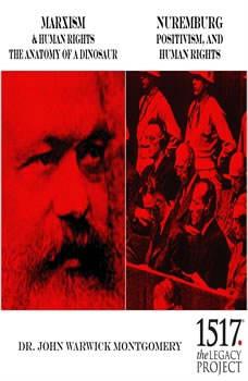 Marxism & Human Rights: The Anatomy of a Dinosaur; Nuremburg: Positivism, and Human Rights, John Warwick Montgomery