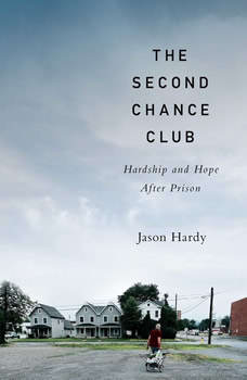 The Second Chance Club: Hardship and Hope After Prison, Jason Hardy