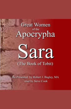 Great Women of the Apocrypha: Sara (The Book of Tobit), Robert J. Bagley