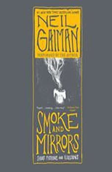 Smoke and Mirrors: Short Fictions and Illusions Short Fictions and Illusions, Neil Gaiman