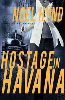 Hostage in Havana, Noel Hynd