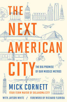 The Next American City: The Big Promise of Our Midsize Metros, Mick Cornett