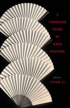 A Thousand Years of Good Prayers: Stories, Yiyun Li