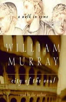 City of the Soul: A Walk In Rome, William Murray