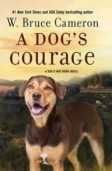 A Dog's Courage: A Dog's Way Home Novel, W. Bruce Cameron