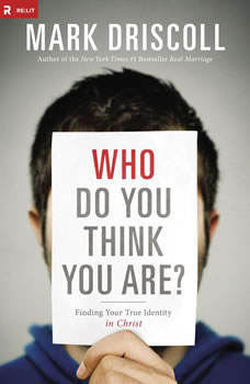 Who Do You Think You Are?: Finding Your True Identity in Christ, Mark Driscoll