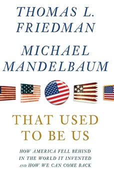 That Used to Be Us: How America Fell Behind in the World It Invented and How We Can Come Back How America Fell Behind in the World It Invented and How We Can Come Back, Thomas L. Friedman