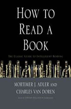 How to Read a Book: The Classic Guide to Intelligent Reading The Classic Guide to Intelligent Reading, Mortimer J. Adler and Charles Van Doren