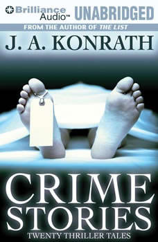 Crime Stories: Twenty Thriller Tales, J. A. Konrath