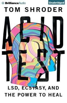Acid Test: LSD, Ecstasy, and the Power to Heal, Tom Shroder
