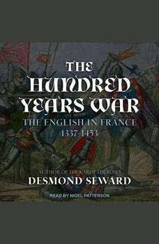 The Hundred Years War: The English in France 1337-1453, Desmond Seward