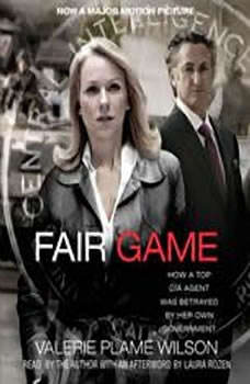 Fair Game: My Life as a Spy, My Betrayal by the White House My Life as a Spy, My Betrayal by the White House, Valerie Plame Wilson