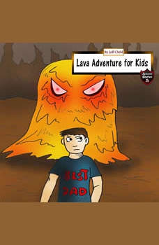 Lava Adventure for Kids: Magma Monsters in the Underworld, Jeff Child