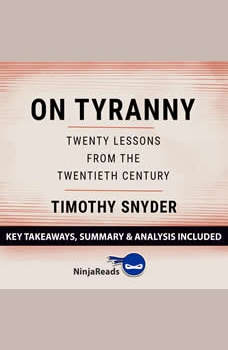 Summary: On Tyranny: Twenty Lessons from the Twentieth Century by Timothy Snyder: Key Takeaways, Summary & Analysis Included, Ninja Reads