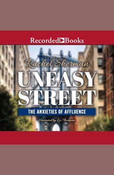 Uneasy Street: The Anxieties of Affluence, Rachel Sherman