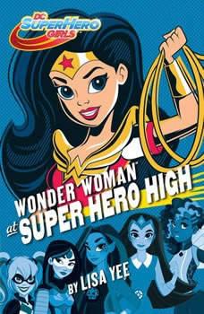 Wonder Woman at Super Hero High (DC Super Hero Girls), Lisa Yee