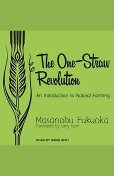 The One-Straw Revolution: An Introduction to Natural Farming, Masanobu Fukuoka