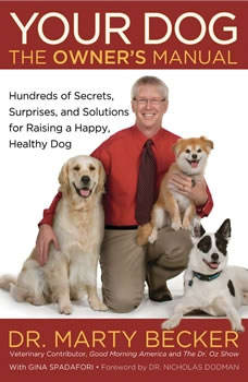 Your Dog: The Owner's Manual: Hundreds of Secrets, Surprises, and Solutions for Raising a Happy, Healthy Dog Hundreds of Secrets, Surprises, and Solutions for Raising a Happy, Healthy Dog, Marty Becker